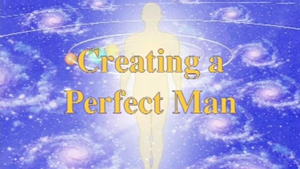 Creating a Perfect Man * image of a light-filled man with swirling galaxies in the background